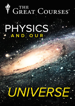 Physics and Our Universe: How It All Works Series
