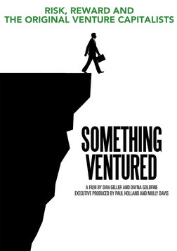 Something Ventured - The Story of Silicon Valley's First Venture Capitalists