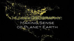 Human Geography - Making Sense of Planet Earth